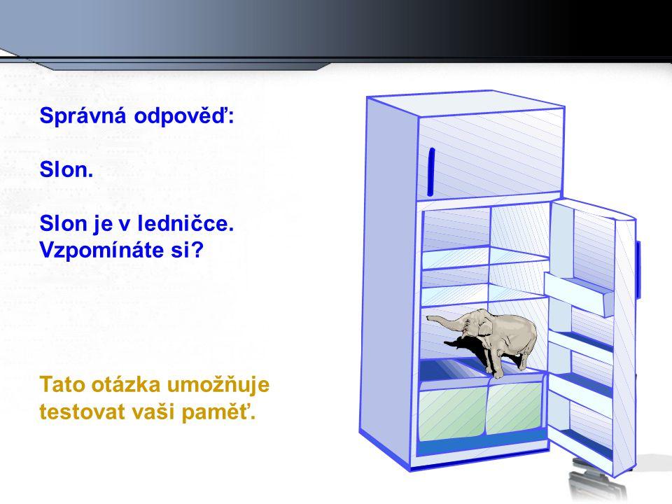 Správná odpověď: Slon. Slon je v ledničce. Vzpomínáte si Tato otázka umožňuje testovat vaši paměť.