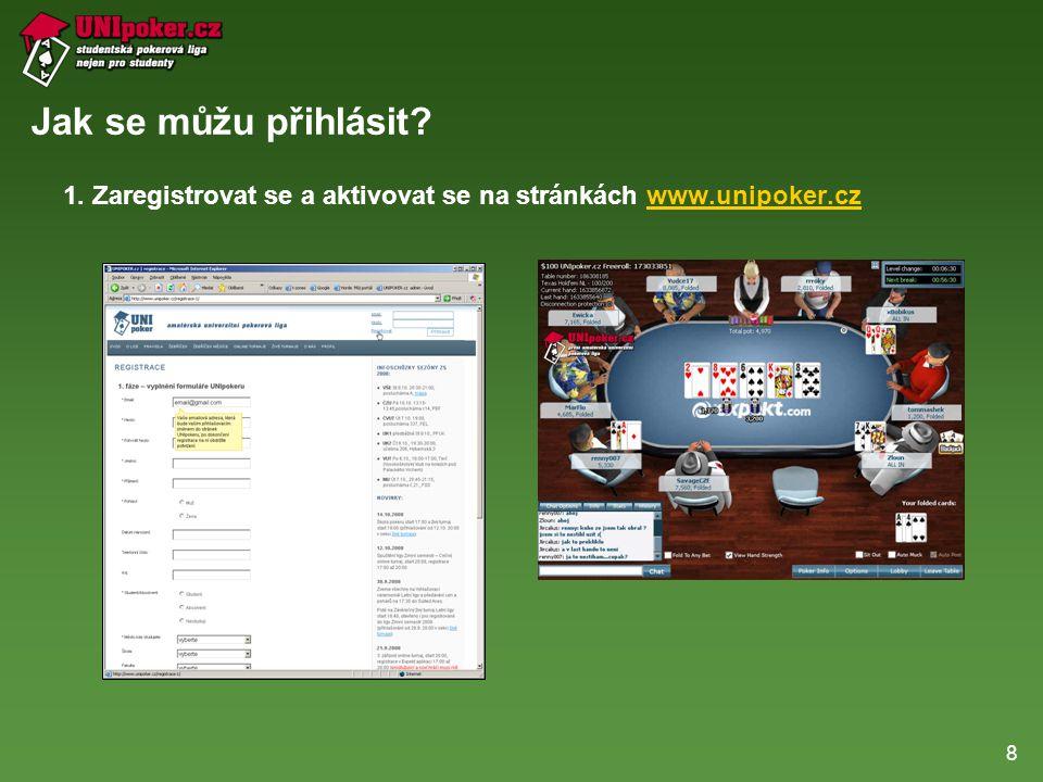 8 Jak se můžu přihlásit 1. Zaregistrovat se a aktivovat se na stránkách www.unipoker.cz
