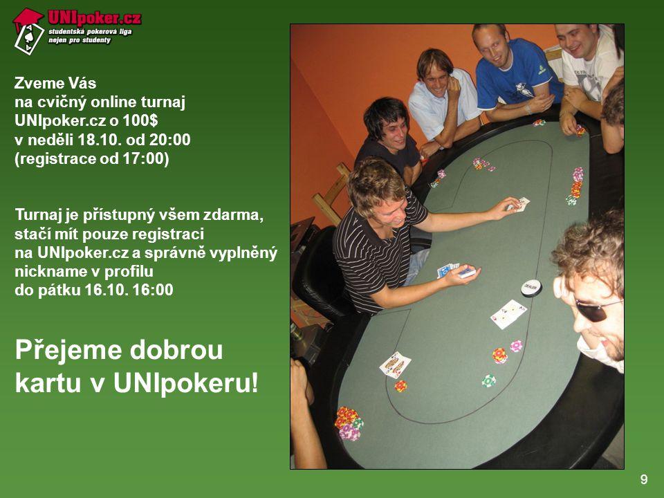 9 Zveme Vás na cvičný online turnaj UNIpoker.cz o 100$ v neděli 18.10.