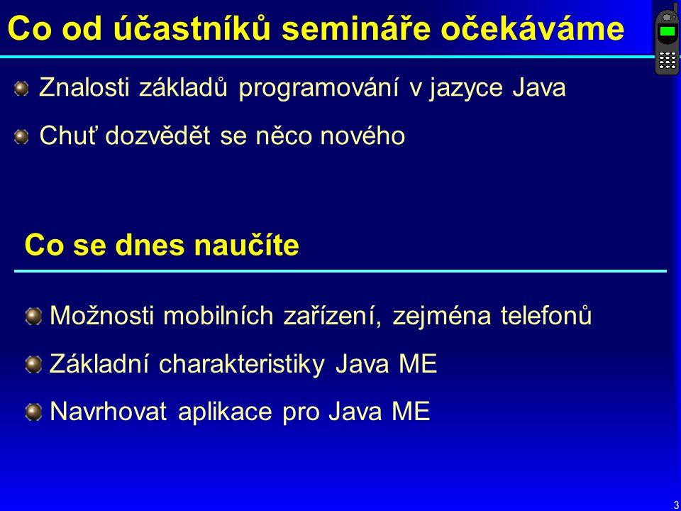 14 Současnost a budoucnost V průběhu 5 let by měla být využívána asi 1 miliarda telefonů podporujících J2ME Počáteční boom zabily výrobci telefonů, protože každý implementoval specifikaci trochu jinak, takže vznikaly problémy s kompatibilitou Java ME je stále jedinou platformou dostupnou prakticky na všech mobilních zařízeních včetně těch nejlevnějších Android a Apple, Symbian i Windows mají jeno omezenou použitelnost