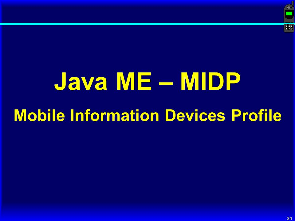 34 Java ME – MIDP Mobile Information Devices Profile