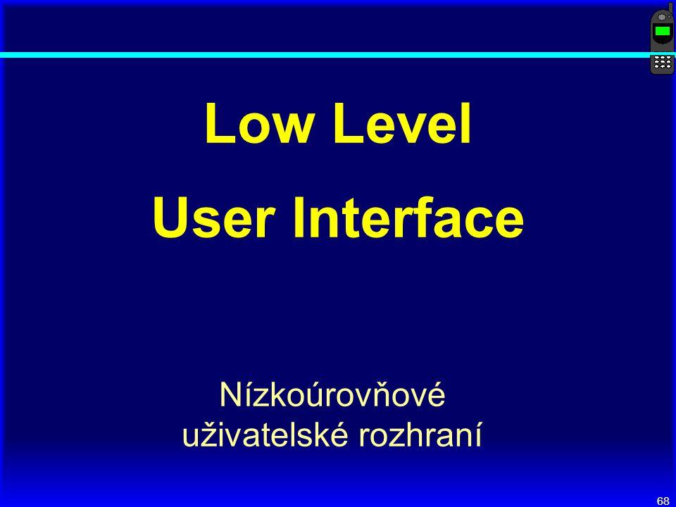 68 Low Level User Interface Nízkoúrovňové uživatelské rozhraní