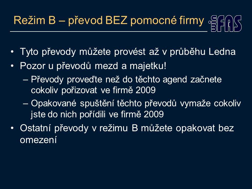 Režim A – prvotní naplnění 2009 Firma se jmenuje se 2009, ale obsahuje data konec 2008 Firma se jmenuje se 2009, JIŽ OBSAHUJE PS 2009