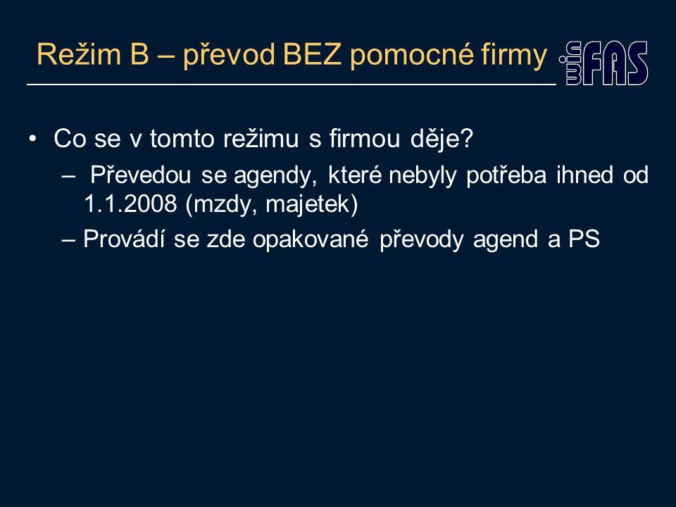 Režim B – převod BEZ pomocné firmy •Tyto převody můžete provést až v průběhu Ledna •Pozor u převodů mezd a majetku.