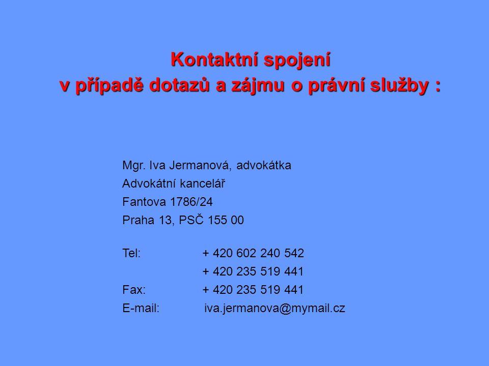 Kontaktní spojení v případě dotazů a zájmu o právní služby : Mgr. Iva Jermanová, advokátka Advokátní kancelář Fantova 1786/24 Praha 13, PSČ 155 00 Tel