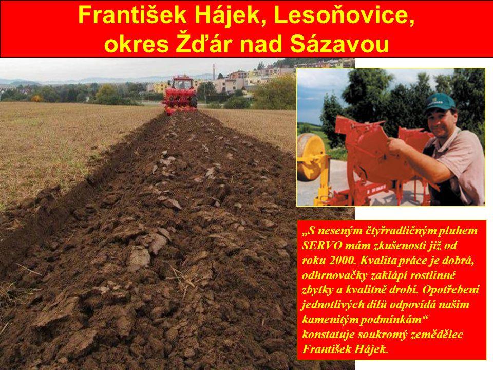 """František Hájek, Lesoňovice, okres Žďár nad Sázavou """" S neseným čtyřradličným pluhem SERVO mám zkušenosti již od roku 2000. Kvalita práce je dobrá, od"""