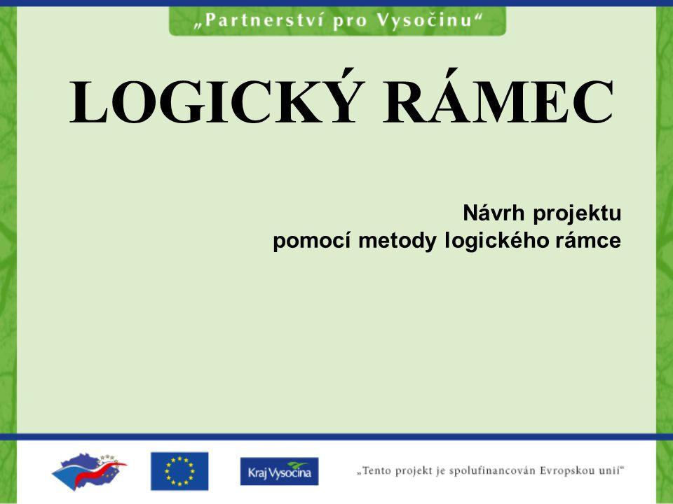 LOGICKÝ RÁMEC Návrh projektu pomocí metody logického rámce