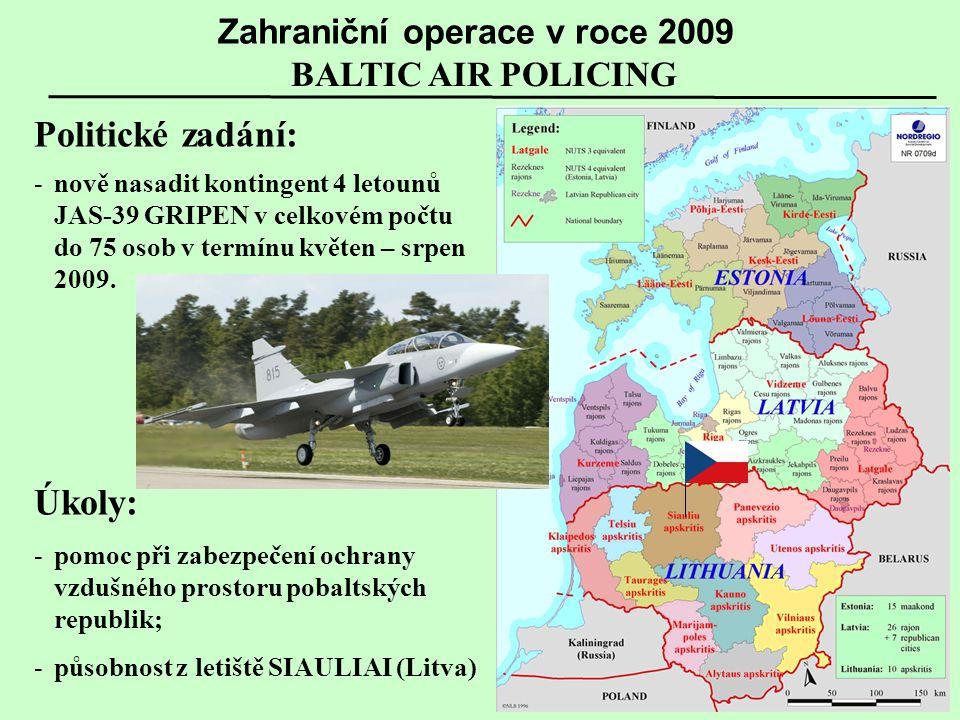 BALTIC AIR POLICING Zahraniční operace v roce 2009 Politické zadání: -nově nasadit kontingent 4 letounů JAS-39 GRIPEN v celkovém počtu do 75 osob v termínu květen – srpen 2009.