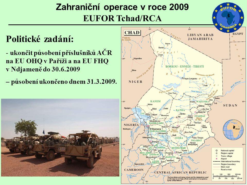 Politické zadání: - ukončit působení příslušníků AČR na EU OHQ v Paříži a na EU FHQ v Ndjameně do 30.6.2009 – působení ukončeno dnem 31.3.2009. EUFOR