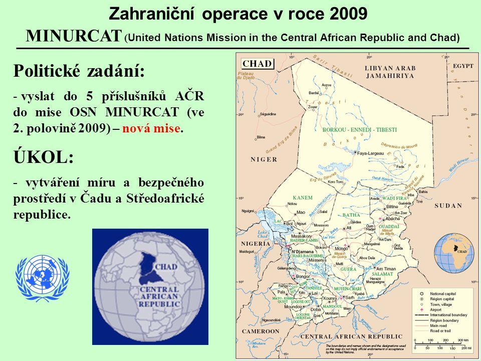 Politické zadání: - vyslat do 5 příslušníků AČR do mise OSN MINURCAT (ve 2. polovině 2009) – nová mise. ÚKOL: - vytváření míru a bezpečného prostředí