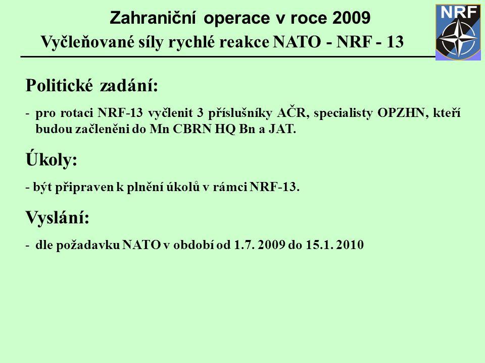 Politické zadání: -pro rotaci NRF-13 vyčlenit 3 příslušníky AČR, specialisty OPZHN, kteří budou začleněni do Mn CBRN HQ Bn a JAT. Úkoly: - být připrav