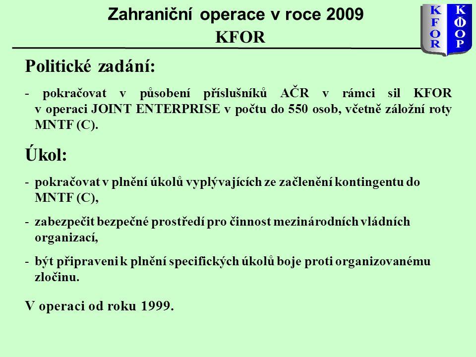 Politické zadání: - pokračovat v působení příslušníků AČR v rámci sil KFOR v operaci JOINT ENTERPRISE v počtu do 550 osob, včetně záložní roty MNTF (C