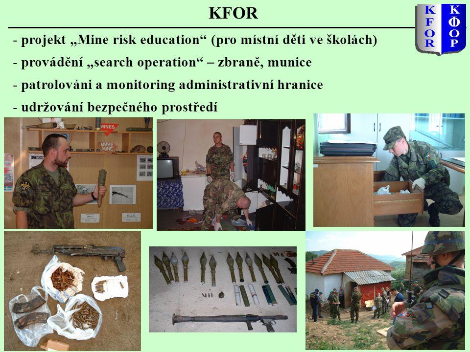 """KFOR - projekt """"Mine risk education"""" (pro místní děti ve školách) - provádění """"search operation"""" – zbraně, munice - patrolováni a monitoring administr"""