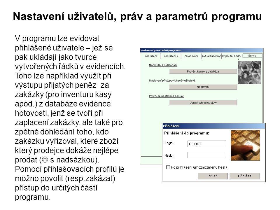 Nastavení uživatelů, práv a parametrů programu V programu lze evidovat přihlášené uživatele – jež se pak ukládají jako tvůrce vytvořených řádků v evidencích.
