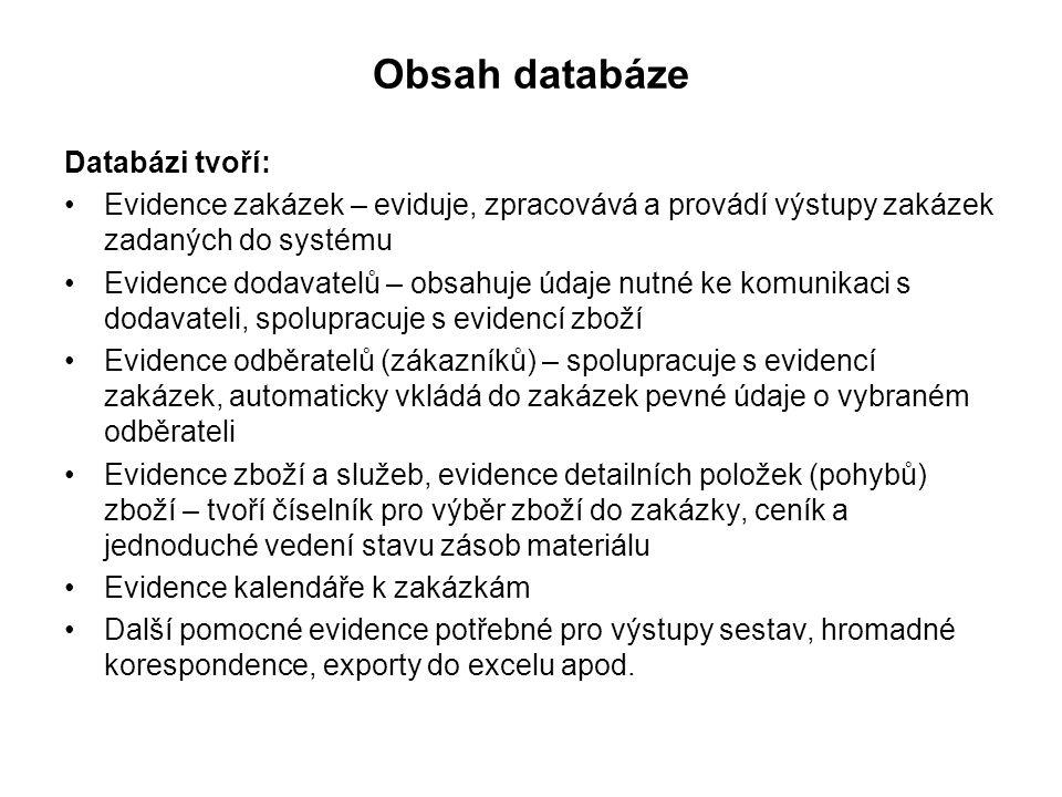 Obsah databáze Databázi tvoří: •Evidence zakázek – eviduje, zpracovává a provádí výstupy zakázek zadaných do systému •Evidence dodavatelů – obsahuje ú