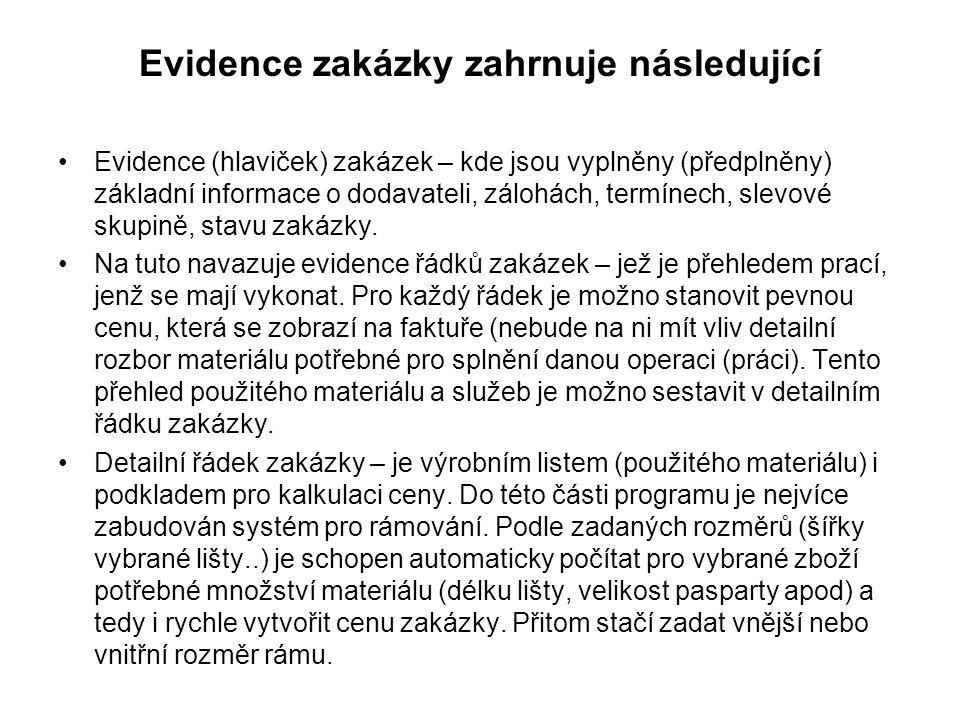 Evidence zakázky zahrnuje následující •Evidence (hlaviček) zakázek – kde jsou vyplněny (předplněny) základní informace o dodavateli, zálohách, termínech, slevové skupině, stavu zakázky.