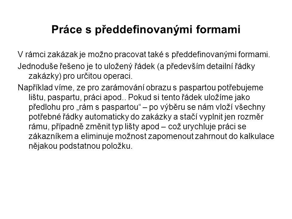 Práce s předdefinovanými formami V rámci zakázak je možno pracovat také s předdefinovanými formami.