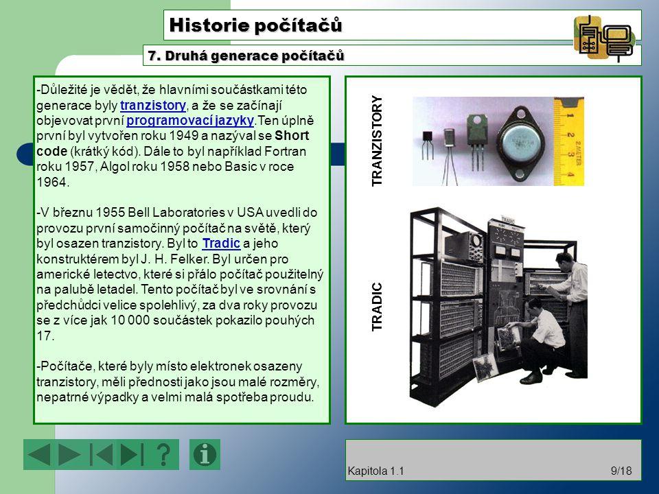 Historie počítačů -Důležité je vědět, že hlavními součástkami této generace byly tranzistory, a že se začínají objevovat první programovací jazyky.Ten úplně první byl vytvořen roku 1949 a nazýval se Short code (krátký kód).