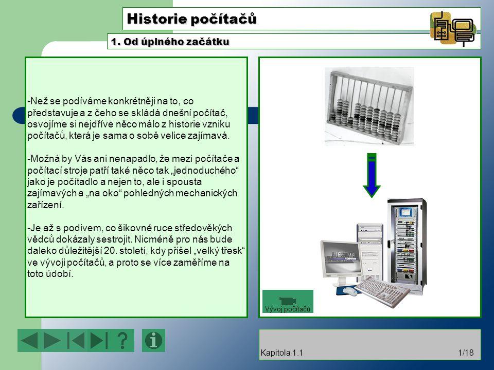 Historie počítačů -Než se podíváme konkrétněji na to, co představuje a z čeho se skládá dnešní počítač, osvojíme si nejdříve něco málo z historie vzniku počítačů, která je sama o sobě velice zajímavá.