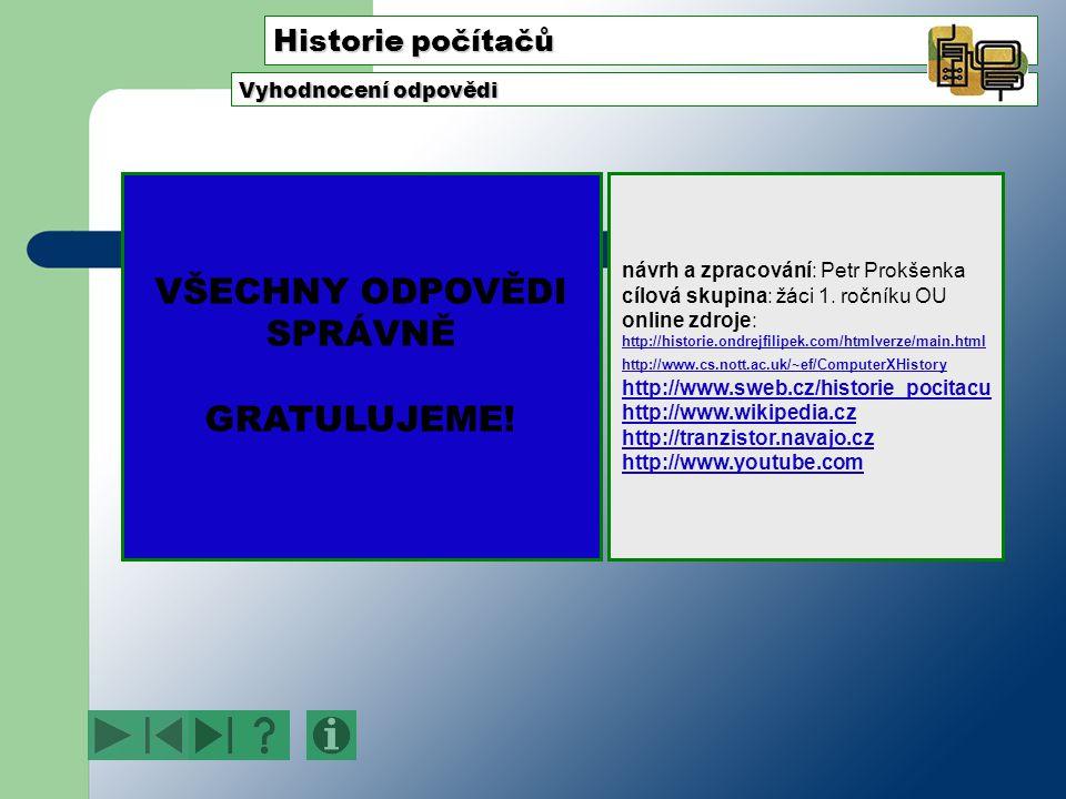 Historie počítačů Vyhodnocení odpovědi VŠECHNY ODPOVĚDI SPRÁVNĚ GRATULUJEME.