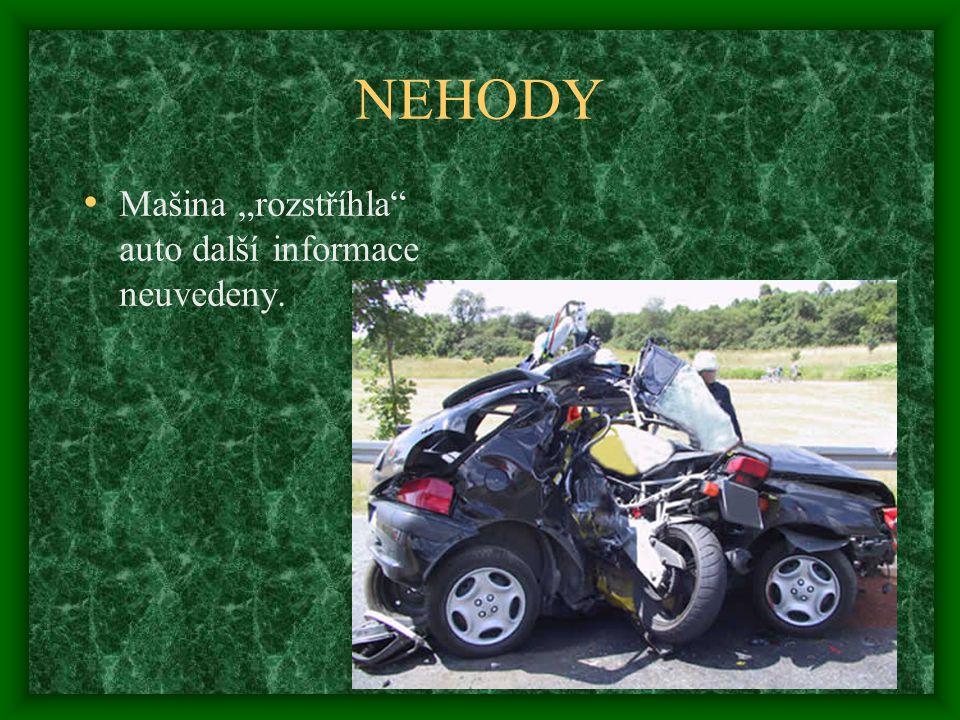"""NEHODY • Mašina """"rozstříhla auto další informace neuvedeny."""
