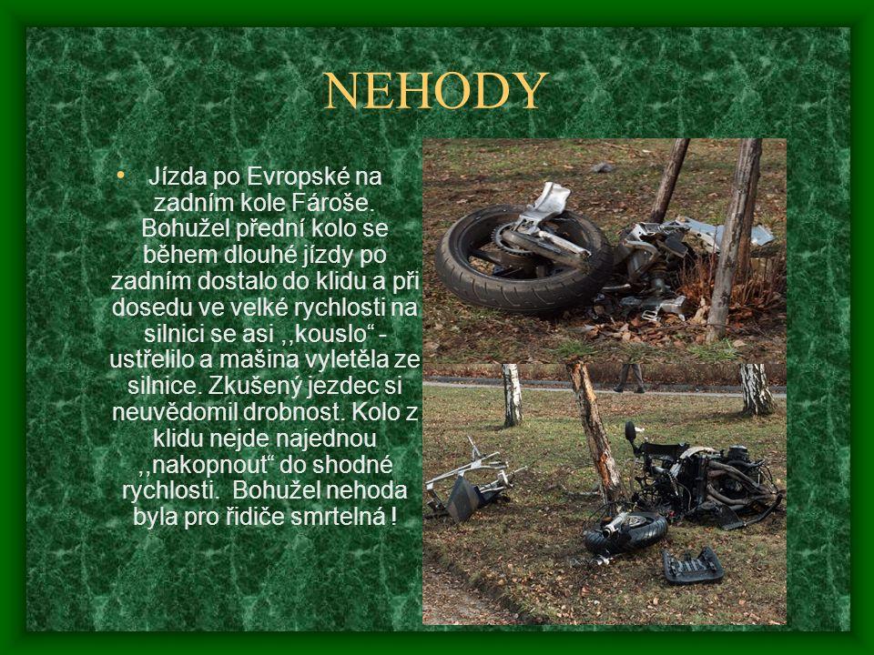 NEHODY • Jízda po Evropské na zadním kole Fároše. Bohužel přední kolo se během dlouhé jízdy po zadním dostalo do klidu a při dosedu ve velké rychlosti