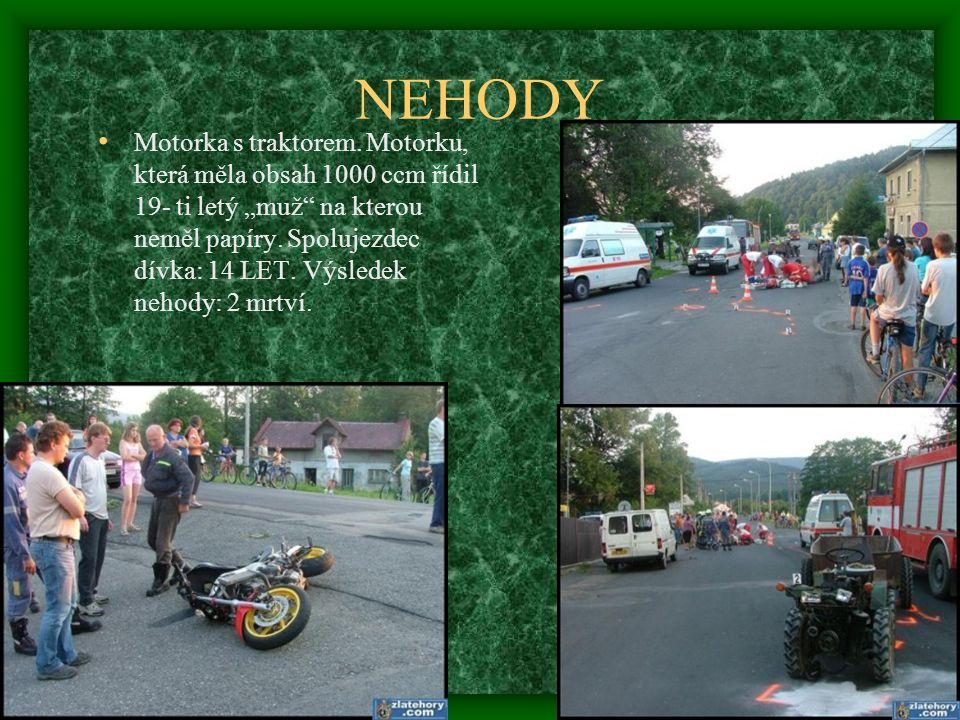 """NEHODY • Motorka s traktorem. Motorku, která měla obsah 1000 ccm řídil 19- ti letý """"muž"""" na kterou neměl papíry. Spolujezdec dívka: 14 LET. Výsledek n"""