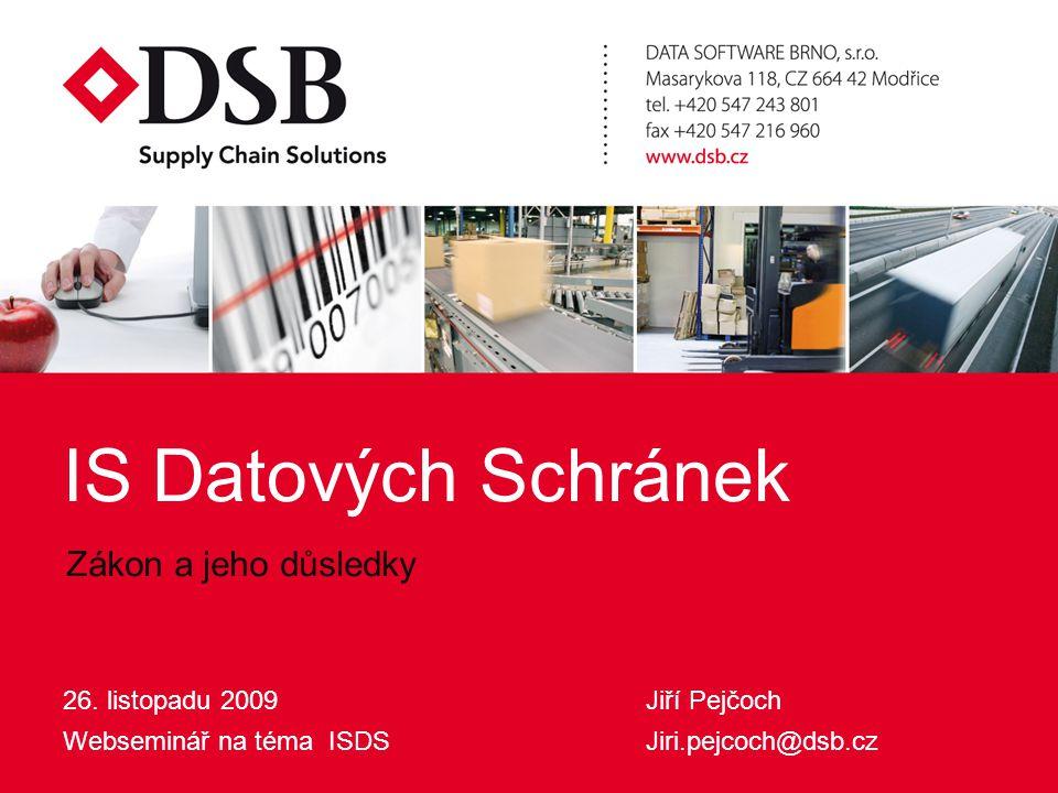 Informační Systém Datových Schránek26.11.2009 IS Datových Schránek 26. listopadu 2009 Webseminář na téma ISDS Jiří Pejčoch Jiri.pejcoch@dsb.cz Zákon a