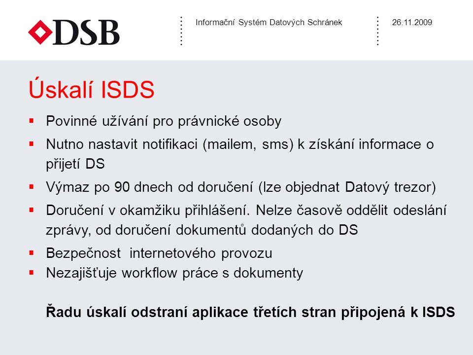 Informační Systém Datových Schránek26.11.2009 Úskalí ISDS  Povinné užívání pro právnické osoby  Nutno nastavit notifikaci (mailem, sms) k získání in