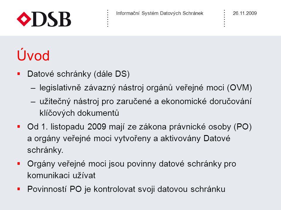 Informační Systém Datových Schránek26.11.2009 Úvod  Datové schránky (dále DS) –legislativně závazný nástroj orgánů veřejné moci (OVM) –užitečný nástr