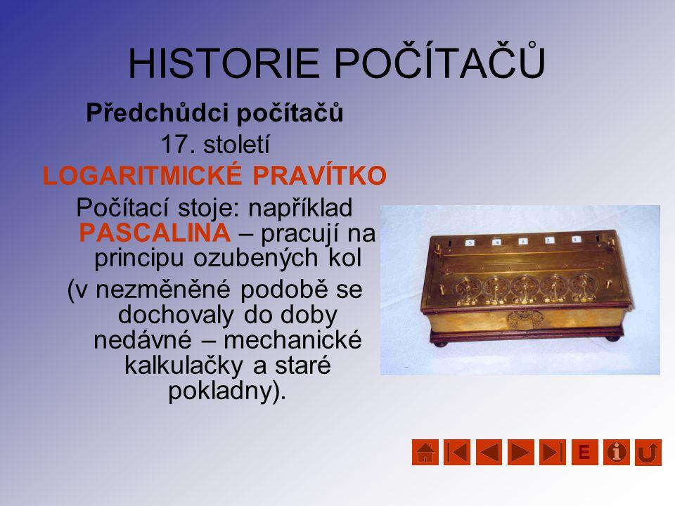 HISTORIE POČÍTAČŮ Předchůdci počítačů 17. století LOGARITMICKÉ PRAVÍTKO Počítací stoje: například PASCALINA – pracují na principu ozubených kol (v nez