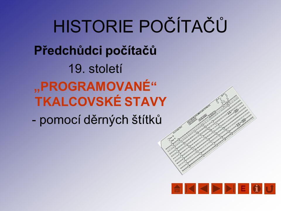 """HISTORIE POČÍTAČŮ Předchůdci počítačů 19. století """"PROGRAMOVANÉ"""" TKALCOVSKÉ STAVY - pomocí děrných štítků E"""