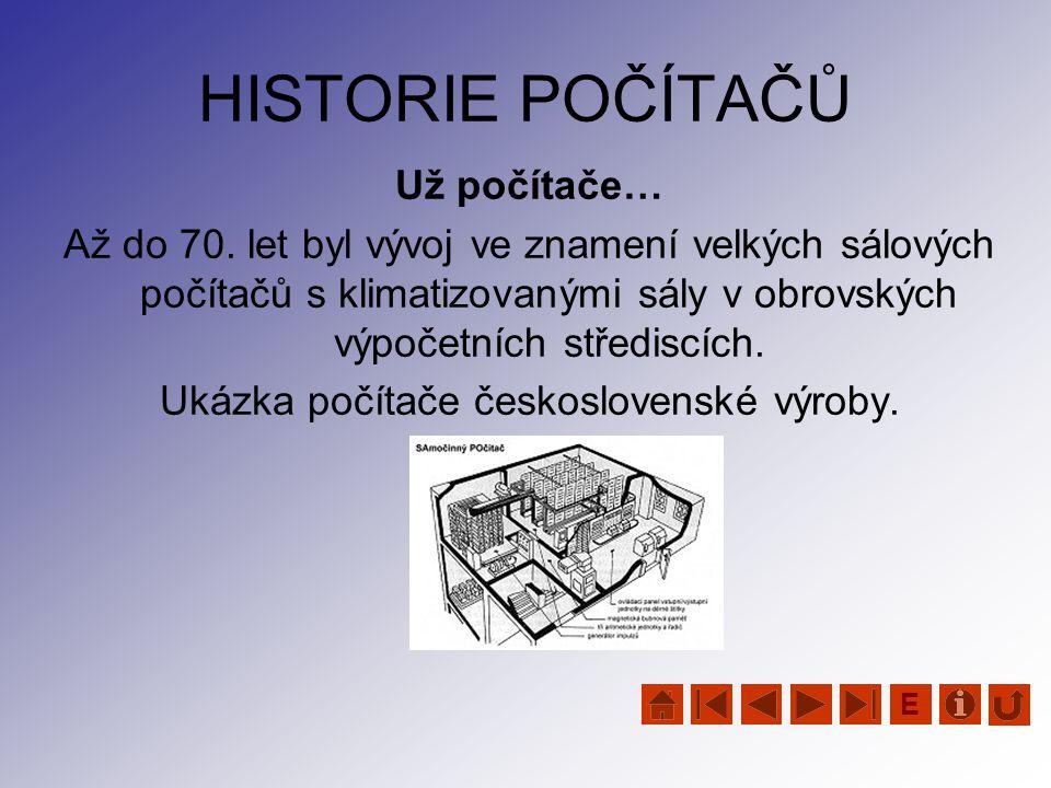 HISTORIE POČÍTAČŮ Už počítače… Až do 70. let byl vývoj ve znamení velkých sálových počítačů s klimatizovanými sály v obrovských výpočetních střediscíc
