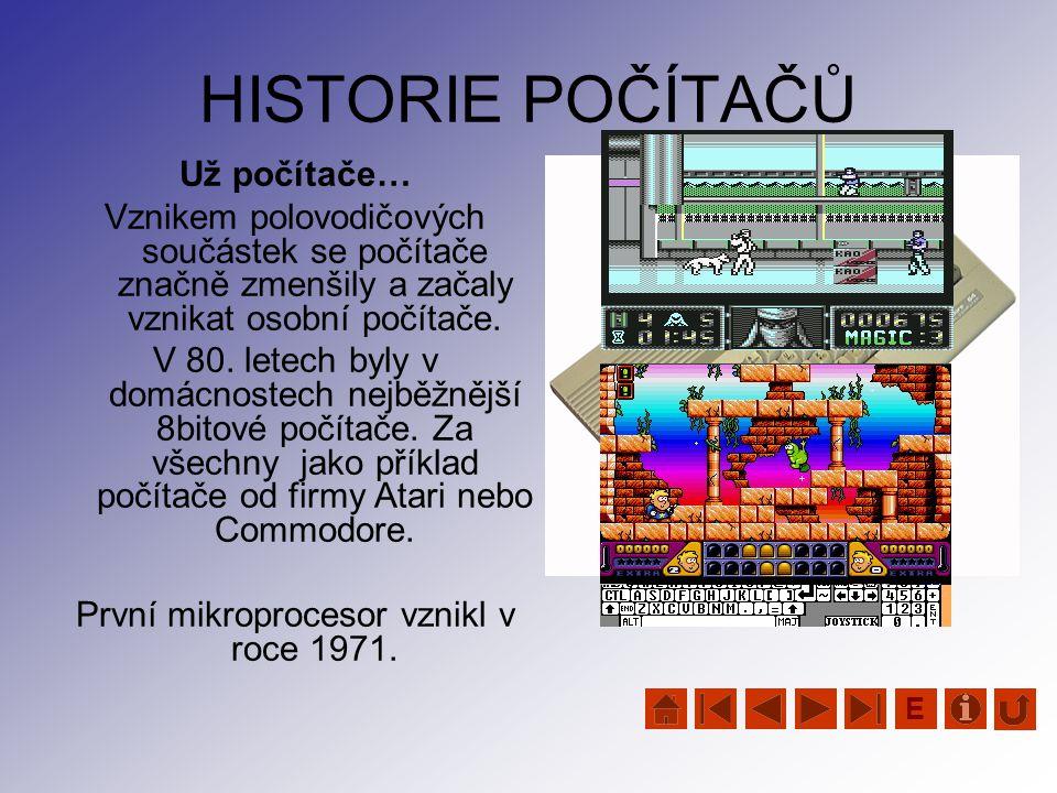 HISTORIE POČÍTAČŮ Už počítače… Vznikem polovodičových součástek se počítače značně zmenšily a začaly vznikat osobní počítače. V 80. letech byly v domá