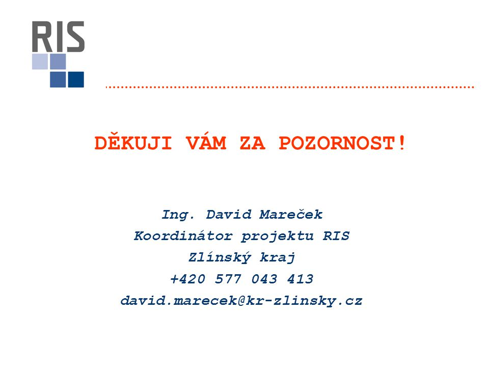 Ing. David Mareček Koordinátor projektu RIS Zlínský kraj +420 577 043 413 david.marecek@kr-zlinsky.cz DĚKUJI VÁM ZA POZORNOST!