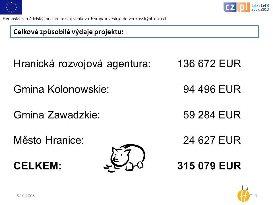 8.10.200810 Celkové způsobilé výdaje projektu: Hranická rozvojová agentura:136 672 EUR Gmina Kolonowskie: 94 496 EUR Gmina Zawadzkie: 59 284 EUR Město Hranice: 24 627 EUR CELKEM:315 079 EUR Evropský zemědělský fond pro rozvoj venkova: Evropa investuje do venkovských oblastí