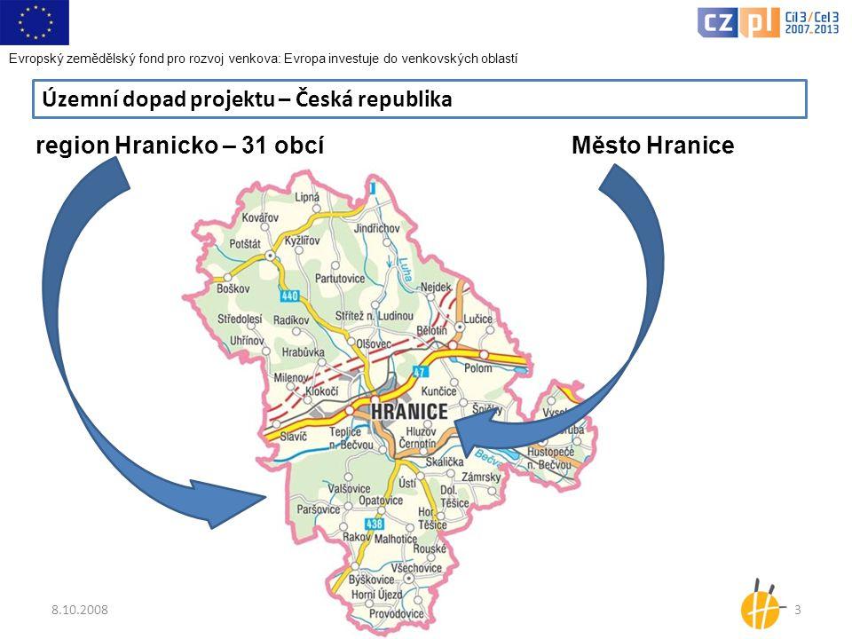 8.10.20083 Územní dopad projektu – Česká republika region Hranicko – 31 obcí Město Hranice Evropský zemědělský fond pro rozvoj venkova: Evropa investuje do venkovských oblastí