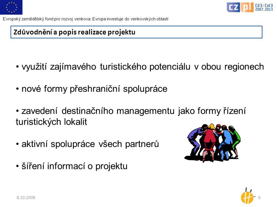 8.10.20086 Zdůvodnění a popis realizace projektu • využití zajímavého turistického potenciálu v obou regionech • nové formy přeshraniční spolupráce •