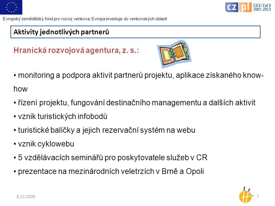 8.10.20087 Aktivity jednotlivých partnerů Hranická rozvojová agentura, z. s.: • monitoring a podpora aktivit partnerů projektu, aplikace získaného kno