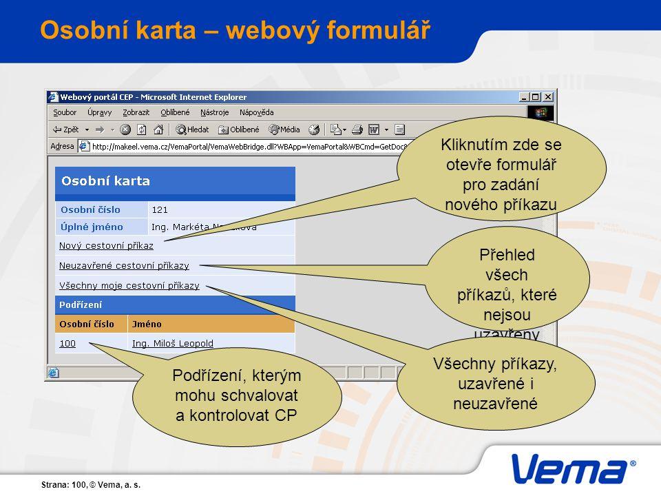 Strana: 100, © Vema, a. s. Osobní karta – webový formulář Kliknutím zde se otevře formulář pro zadání nového příkazu Přehled všech příkazů, které nejs