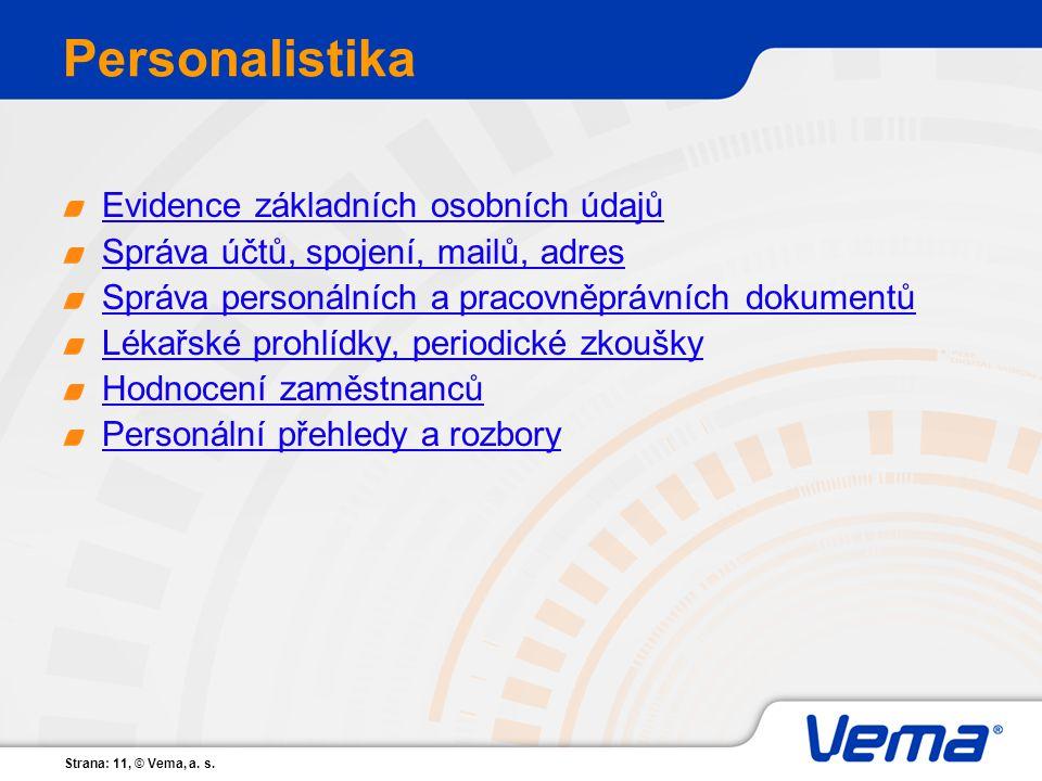 Strana: 11, © Vema, a. s. Personalistika Evidence základních osobních údajů Správa účtů, spojení, mailů, adres Správa personálních a pracovněprávních