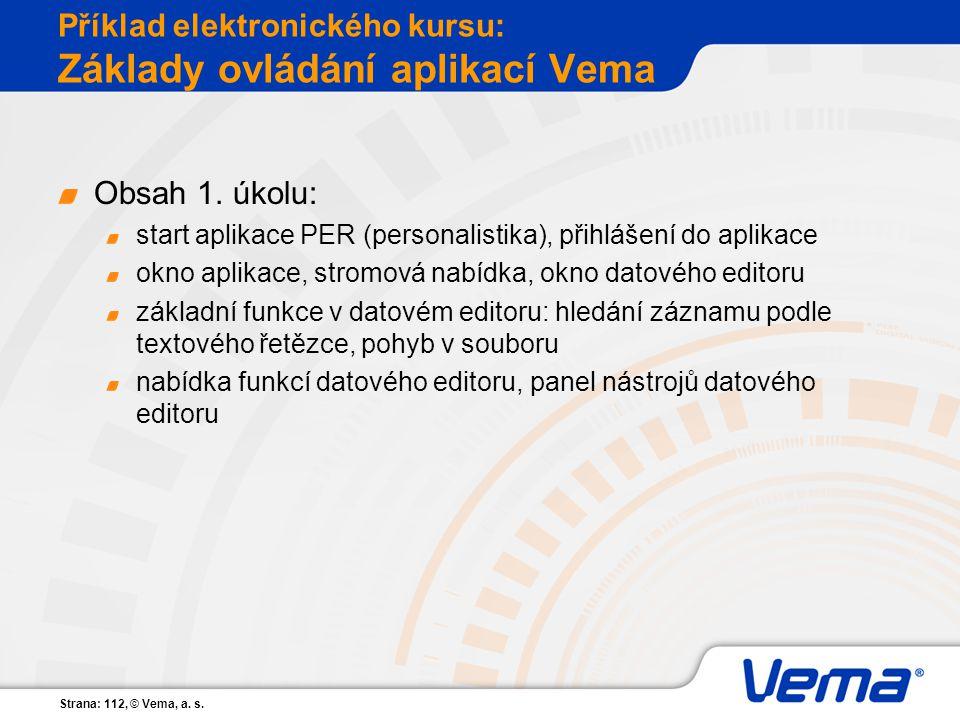 Strana: 112, © Vema, a. s. Příklad elektronického kursu: Základy ovládání aplikací Vema Obsah 1. úkolu: start aplikace PER (personalistika), přihlášen