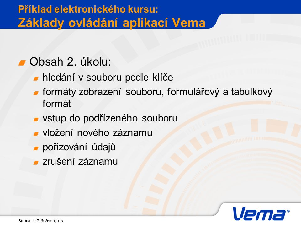 Strana: 117, © Vema, a. s. Příklad elektronického kursu: Základy ovládání aplikací Vema Obsah 2. úkolu: hledání v souboru podle klíče formáty zobrazen