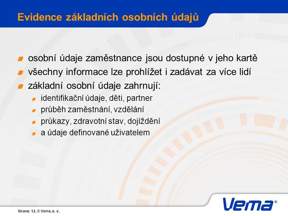 Strana: 12, © Vema, a. s. Evidence základních osobních údajů osobní údaje zaměstnance jsou dostupné v jeho kartě všechny informace lze prohlížet i zad