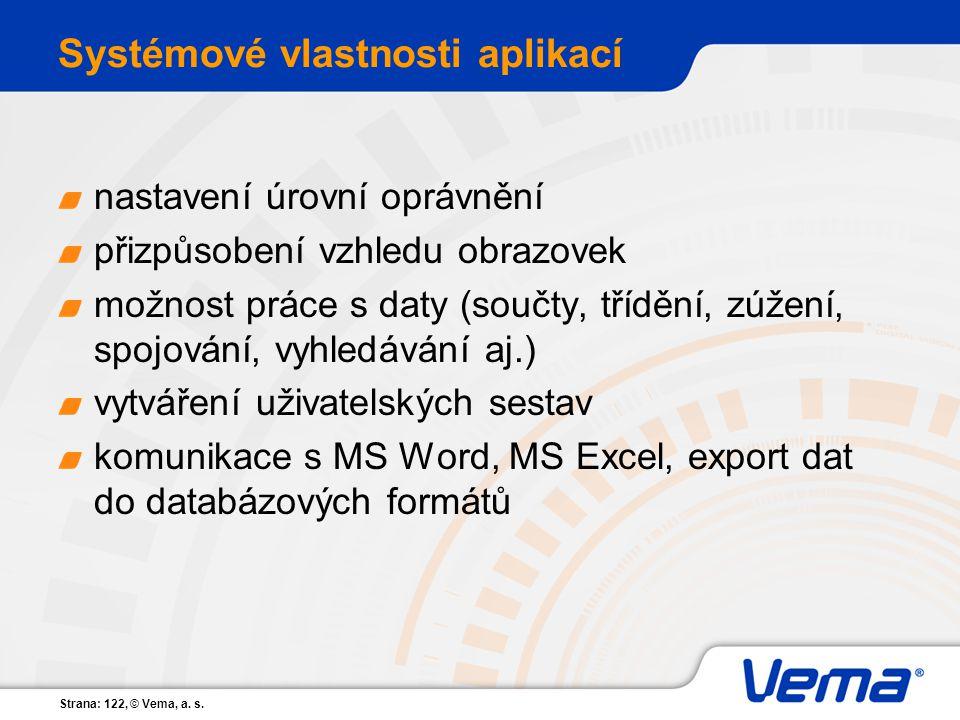 Strana: 122, © Vema, a. s. Systémové vlastnosti aplikací nastavení úrovní oprávnění přizpůsobení vzhledu obrazovek možnost práce s daty (součty, třídě