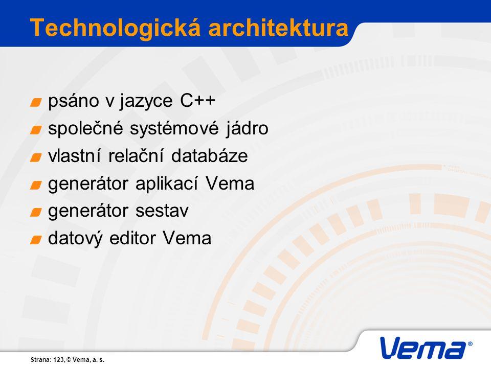 Strana: 123, © Vema, a. s. Technologická architektura psáno v jazyce C++ společné systémové jádro vlastní relační databáze generátor aplikací Vema gen