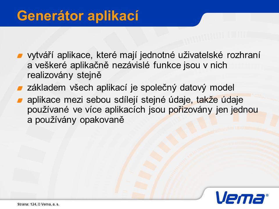 Strana: 124, © Vema, a. s. Generátor aplikací vytváří aplikace, které mají jednotné uživatelské rozhraní a veškeré aplikačně nezávislé funkce jsou v n