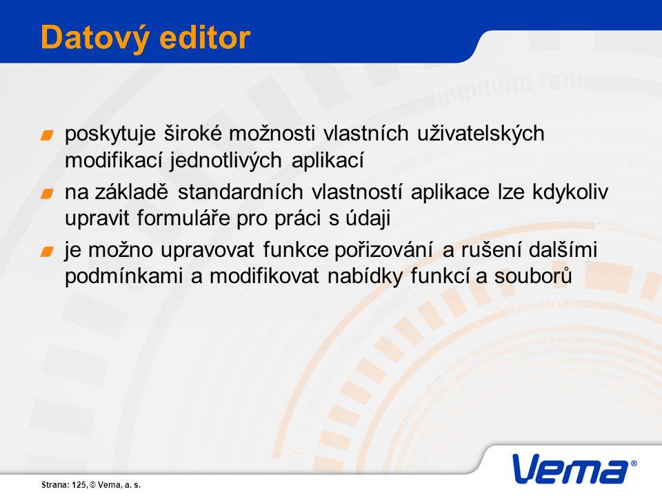 Strana: 125, © Vema, a. s. Datový editor poskytuje široké možnosti vlastních uživatelských modifikací jednotlivých aplikací na základě standardních vl