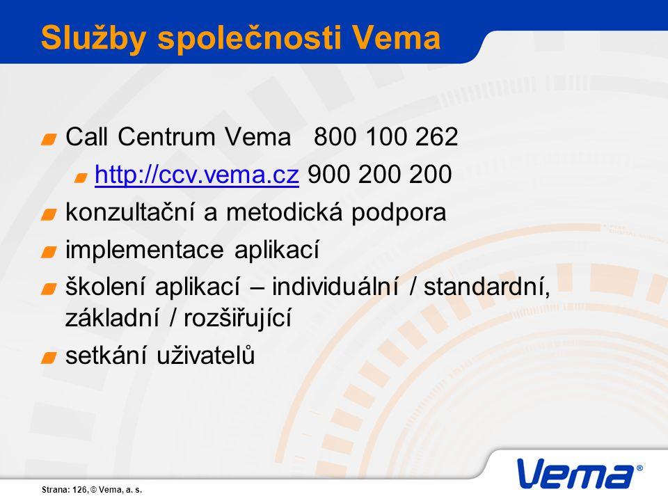 Strana: 126, © Vema, a. s. Služby společnosti Vema Call Centrum Vema 800 100 262 http://ccv.vema.czhttp://ccv.vema.cz900 200 200 konzultační a metodic