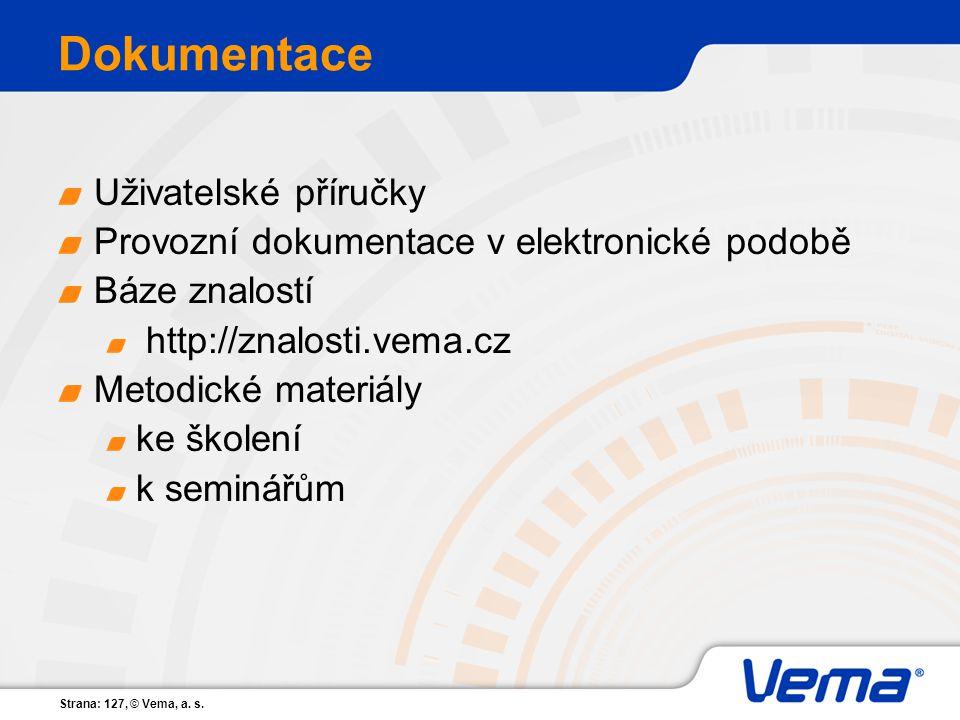 Strana: 127, © Vema, a. s. Dokumentace Uživatelské příručky Provozní dokumentace v elektronické podobě Báze znalostí http://znalosti.vema.cz Metodické